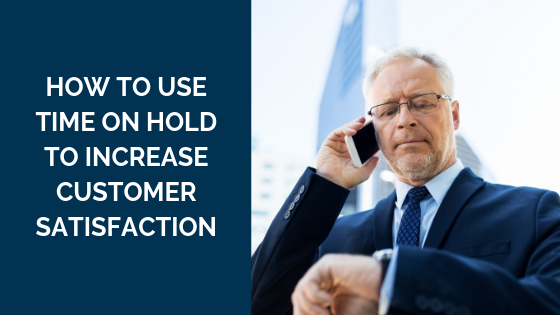 how-to-use-time-on-hold-to-increase-customer-satisfaction
