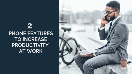 2-phone-features-to-increase-productivity-at-work