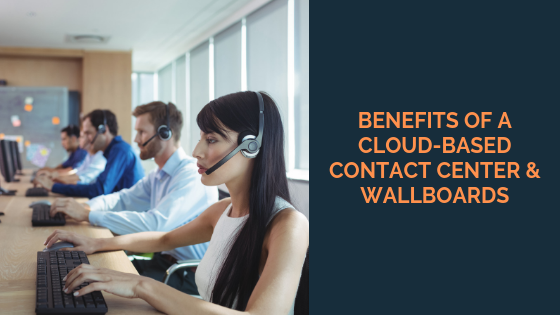 benefits-of-a-cloud-based-contact-center-and-wallboards