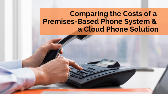 comparing-the-costs-of-premises-based-phone-system-and-a-cloud-phone-solution