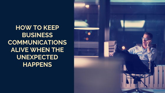 how-to-keep-business-communications-alive-when-the-unexpected-happens