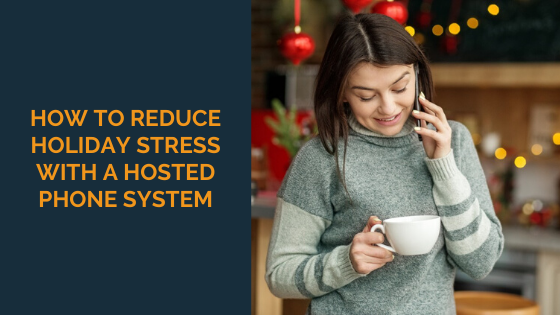 how-to-reduce-holiday-stress-with-a-hosted-phone-system