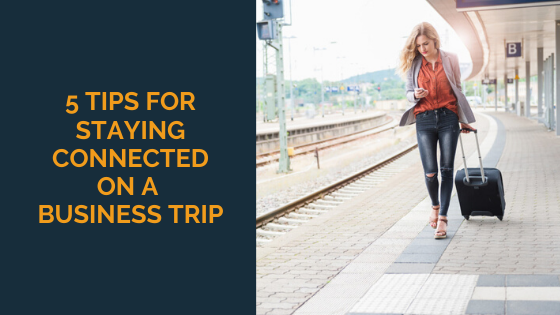 5-tips-for-staying-connected-on-a-business-trip