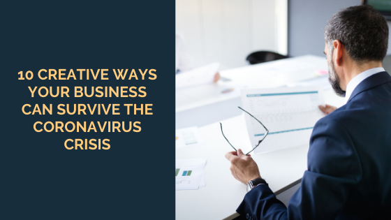 10 Creative Ways Your Business Can Survive the Coronavirus Crisis