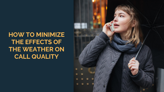 how to minimize the effects of the weather on call quality