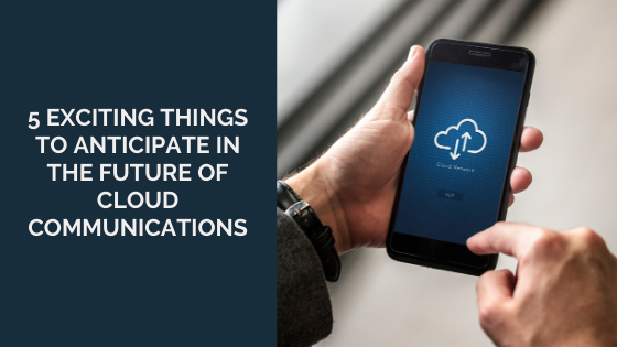 5-Exciting-Things-to-Anticipate-in-the-Future-of-Cloud-Communications