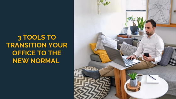 3 Tools to Transition Your Office to the New Normal