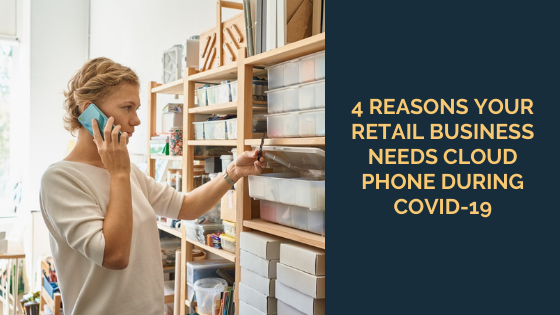4-Reasons-Your-Retail-Business-Needs-Cloud-Phone-During-COVID-19