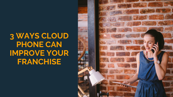 3-Ways-Cloud-Phone-Can-Improve-Your-Franchise