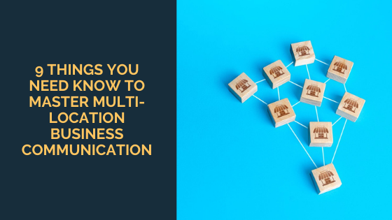 9 Things You Need Know to Master Multi-Location Business Communication