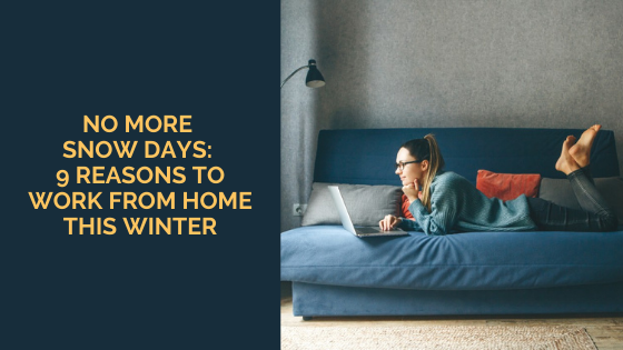 No More Snow Days: 9 Reasons to Work From Home This Winter