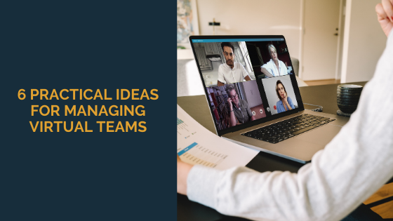 6 Practical Ideas for Managing Virtual Teams