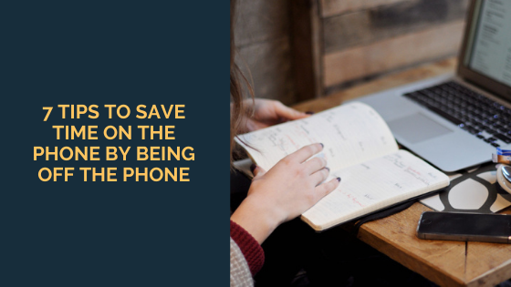 7 Tips to Save Time ON the Phone by Being OFF the Phone