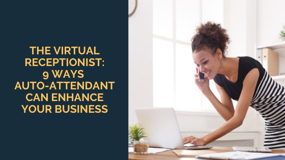 The Virtual Receptionist: 9 Ways Auto-Attendant can Enhance Your Business