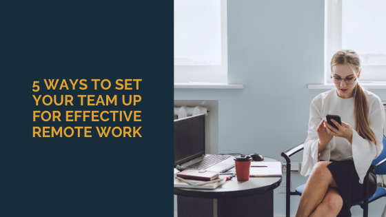 5-ways-to-set-your-team-up-for-effective-remote-work