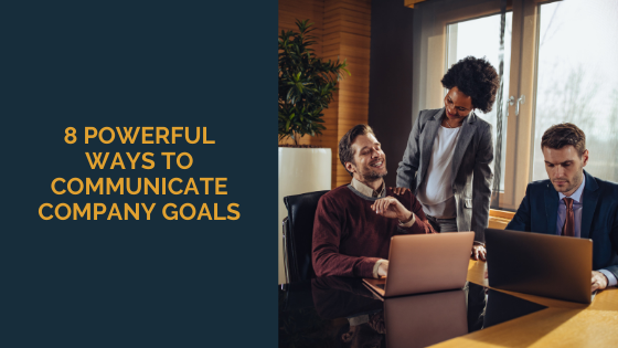 8 Powerful Ways to Communicate Company Goals