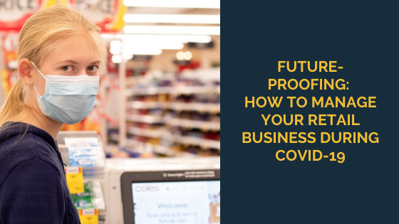 Future-proofing: How to manage your retail business during COVID-19